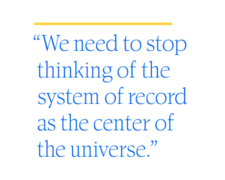 We need to stop thinking of the system of record as the center of the universe